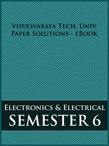 Buy solved question papers for Visveswaraya Technological University - Electrical and Electronic Engineering ( Semester 6 )
